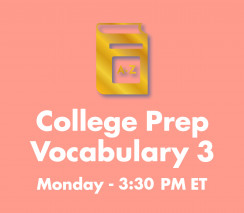 College Prep Vocabulary 3 | Monday 3:30pm ET Section - Weeks A & B